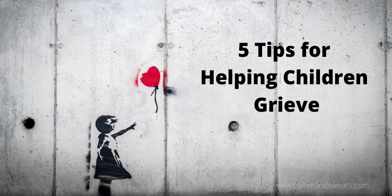 5 Tips for Helping Children Grieve