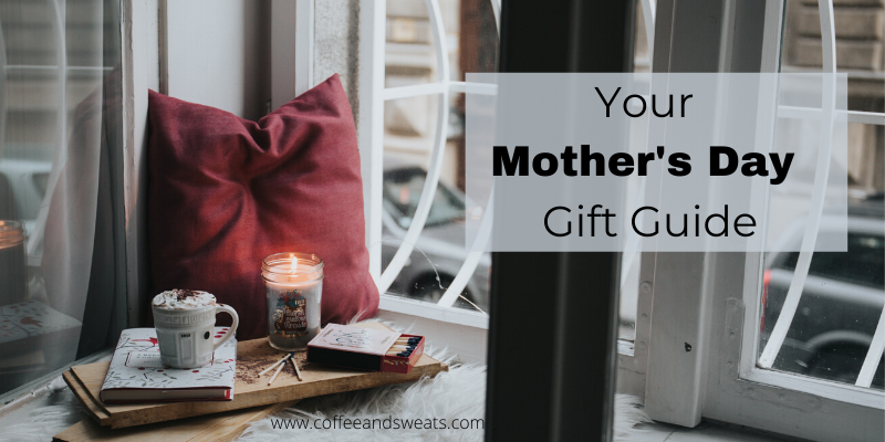 Your Mother's Day Gift Guide