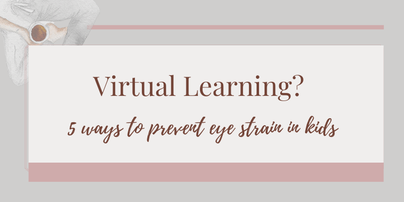 Virtual Learning? How to Prevent Eye Strain in Kids